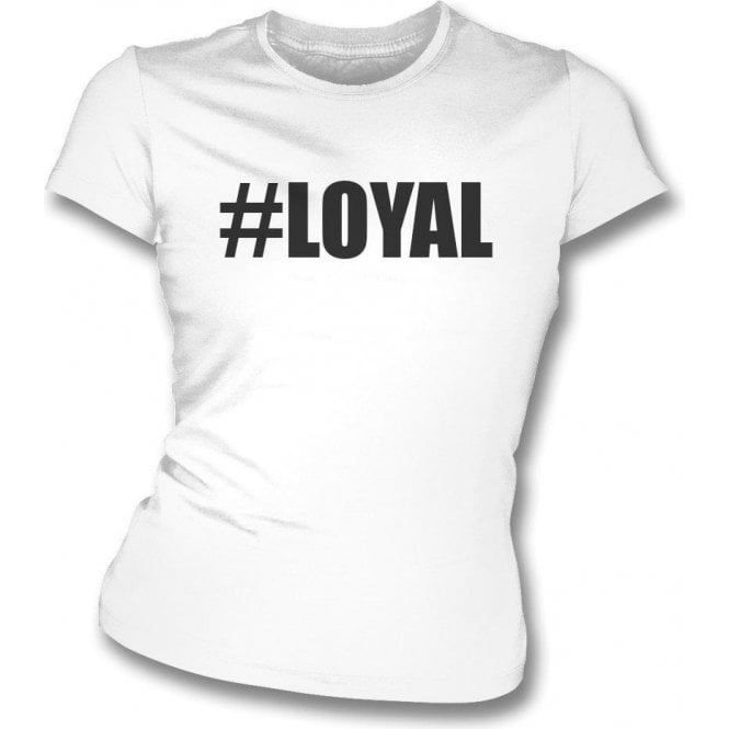 #Loyal (Love Island) Womens Slim Fit T-Shirt