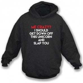 Me, Crazy? Hooded Sweatshirt