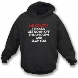 Me, Crazy? Hooded Sweatshirt
