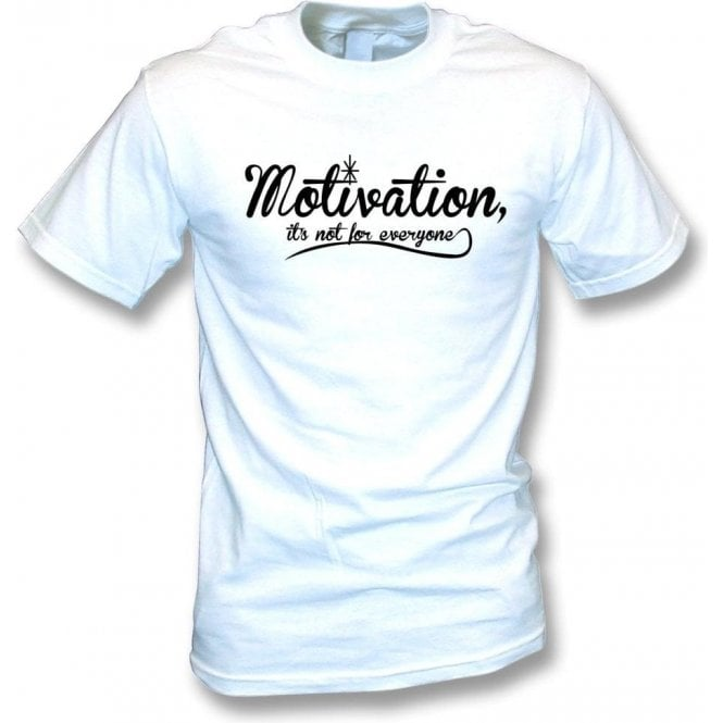Motivation Is Not For Everyone T-Shirt