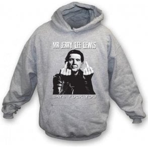 Mr Jerry Lee Lewis Says F##K You Hooded Sweatshirt