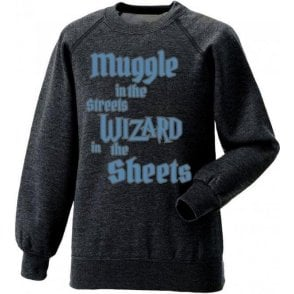 Muggle In The Street, Wizard In The Sheets Sweatshirt