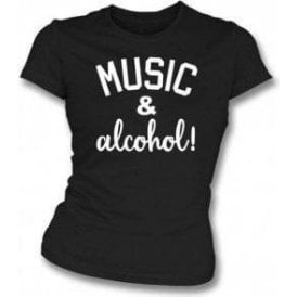 Music & Alcohol! Womens Slim Fit T-Shirt