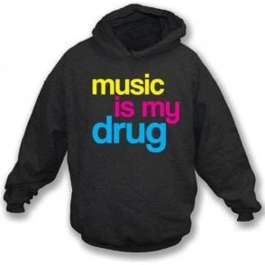 Music Is My Drug Hooded Sweatshirt