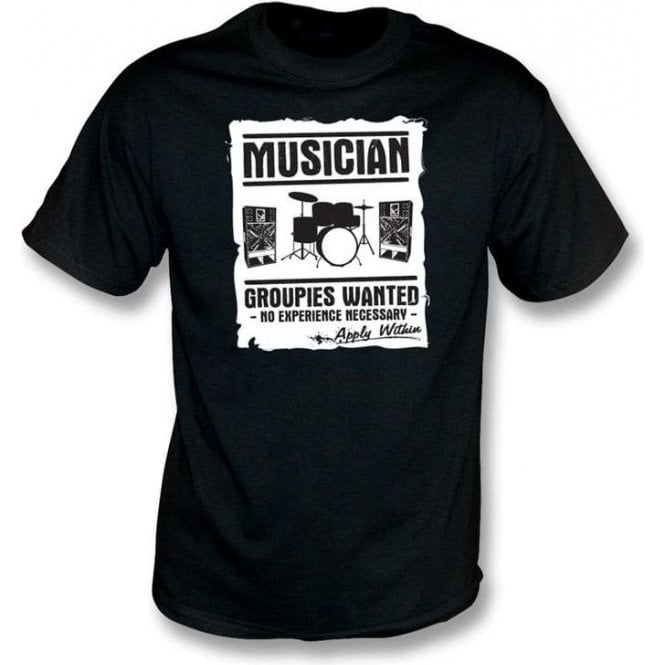 Musician (Drummer) - Groupies Wanted T-shirt