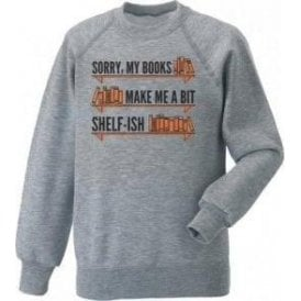 My Books Make Me Shelf-ish Sweatshirt