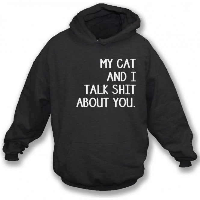 My Cat And I Talk Sh*t About You Hooded Sweatshirt