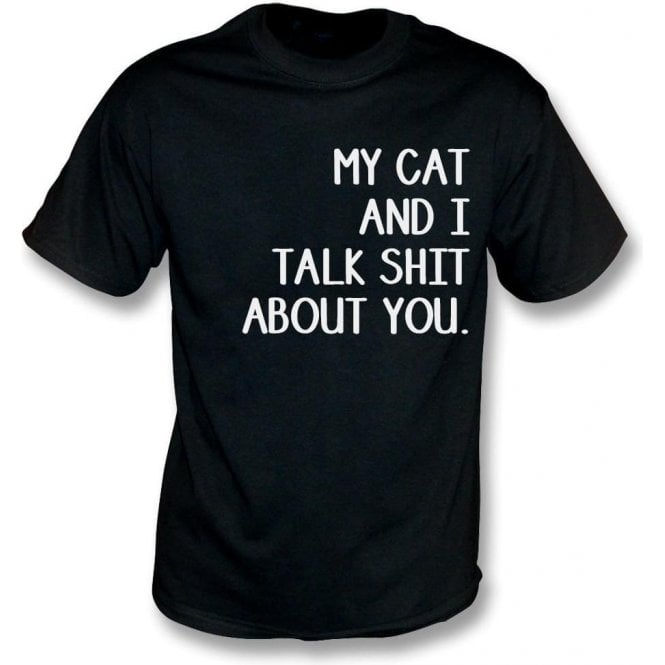 My Cat And I Talk Sh*t About You T-Shirt