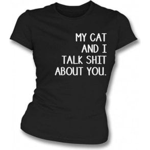 My Cat And I Talk Sh*t About You Womens Slim Fit T-Shirt