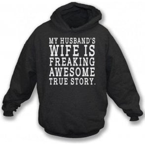 My Husband's Wife Is Freaking Awesome Hooded Sweatshirt