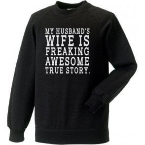 My Husband's Wife Is Freaking Awesome Sweatshirt
