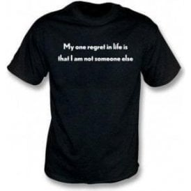 My One Regret In Life... T-Shirt