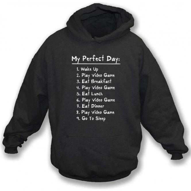 My Perfect Day: Play Video Games Hooded Sweatshirt