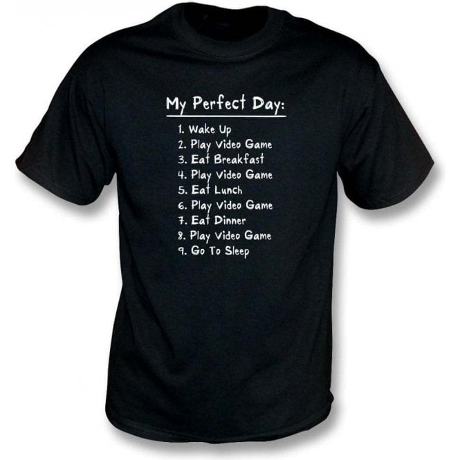 My Perfect Day: Play Video Games T-Shirt
