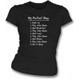 My Perfect Day: Play Video Games Womens Slim Fit T-Shirt
