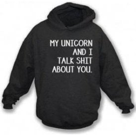 My Unicorn And I Talk Sh*t About You Hooded Sweatshirt