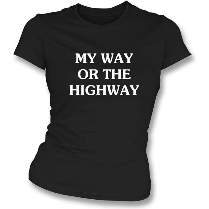 My Way Or The Highway Women's Slim Fit T-shirt As Worn By Chrissie Hynde (The Pretenders)