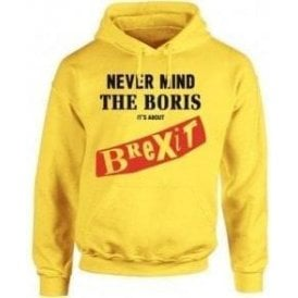 Never Mind The Boris It's About Brexit Hooded Sweatshirt