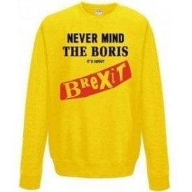 Never Mind The Boris It's About Brexit Sweatshirt