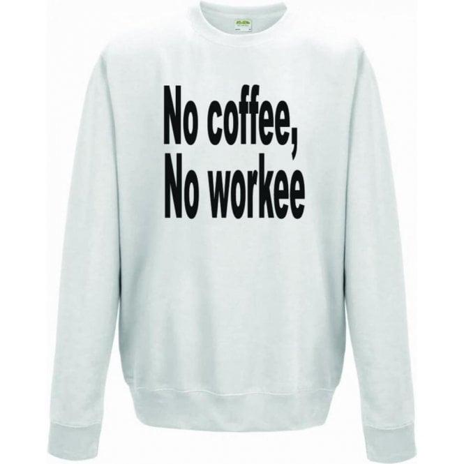 No Coffee, No Workee Sweatshirt