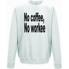 No Coffee, No Workee Sweatshirt