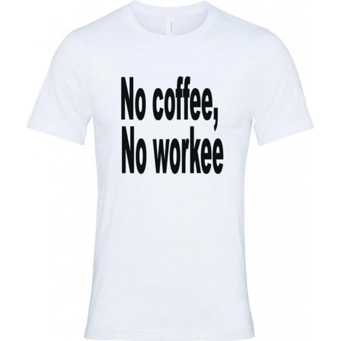 No Coffee, No Workee T-Shirt