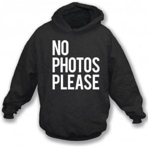 No Photos Please Hooded Sweatshirt