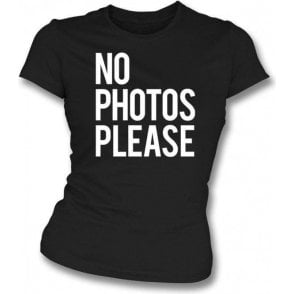 No Photos Please Womens Slim Fit T-Shirt
