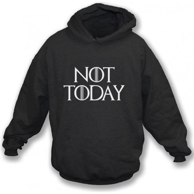 Not Today (Inspired by Game Of Thrones) Hooded Sweatshirt