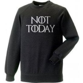Not Today (Inspired by Game Of Thrones) Swetashirt