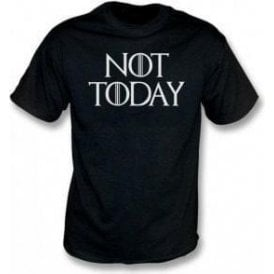 Not Today (Inspired by Game Of Thrones) T-Shirt