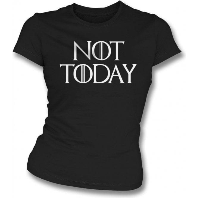 Not Today (Inspired by Game Of Thrones) Womens Slim Fit T-Shirt