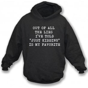 "Out Of All The Lies I've Told ""Just Kidding"" Is My Favourite Hooded Sweatshirt"