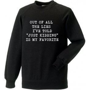 "Out Of All The Lies I've Told ""Just Kidding"" Is My Favourite Sweatshirt"