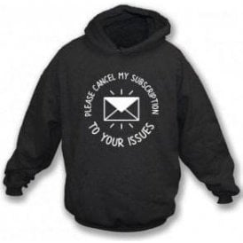 Please Cancel My Subscription To Your Issues Hooded Sweatshirt