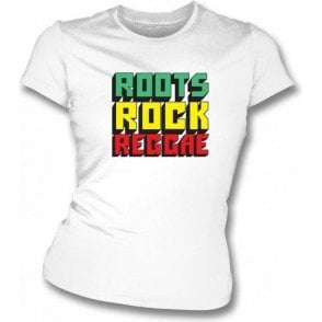 Roots, Rock, Reggae Womens Slim Fit T-Shirt