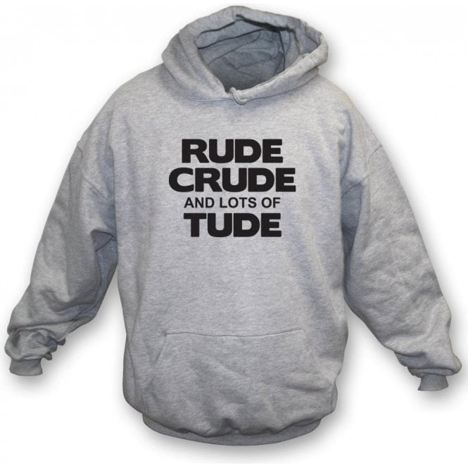 Rude, Crude And Lots Of 'Tude Hooded Sweatshirt