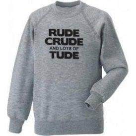 Rude, Crude And Lots Of 'Tude Sweatshirt