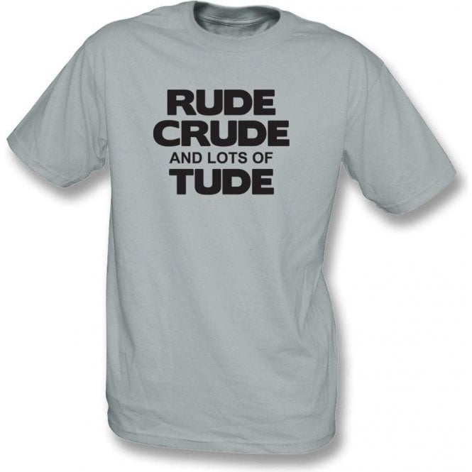 Rude, Crude And Lots Of 'Tude T-Shirt
