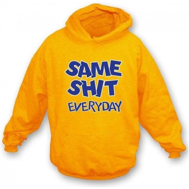 Same Shit Everyday Hooded Sweatshirt