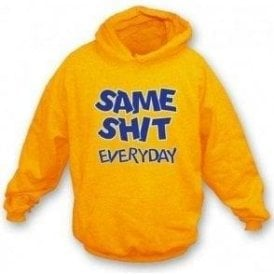 Same Shit Everyday Hooded Sweatshirt