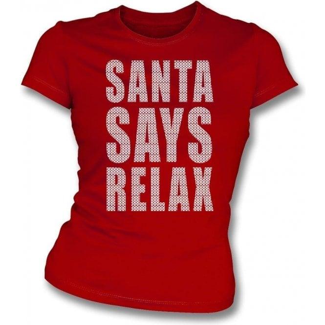 Santa Says Relax Womens Slim Fit T-Shirt