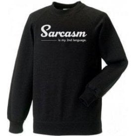 Sarcasm Is My Second Language Sweatshirt