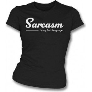 Sarcasm Is My Second Language Womens Slim Fit T-Shirt