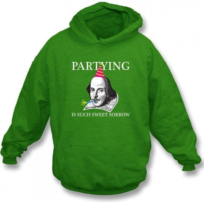 Shakespeare Partying Is Such Sweet Sorrow Hooded Sweatshirt