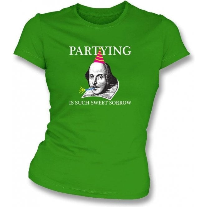 Shakespeare Partying Is Such Sweet Sorrow Womens Slim Fit T-Shirt
