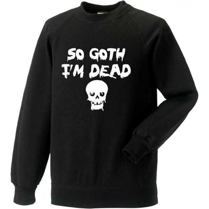 So Goth I'm Dead Sweatshirt