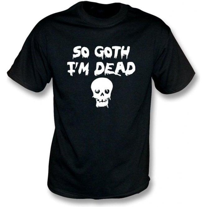 So Goth I'm Dead T-Shirt