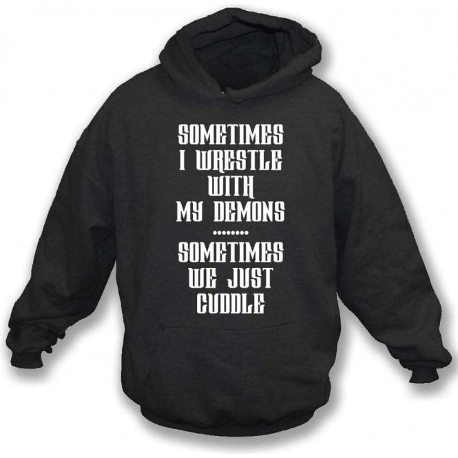 Sometimes I Wrestle With My Demons Hooded Sweatshirt
