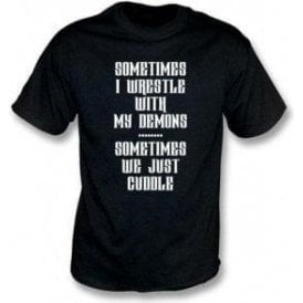 Sometimes I Wrestle With My Demons T-Shirt